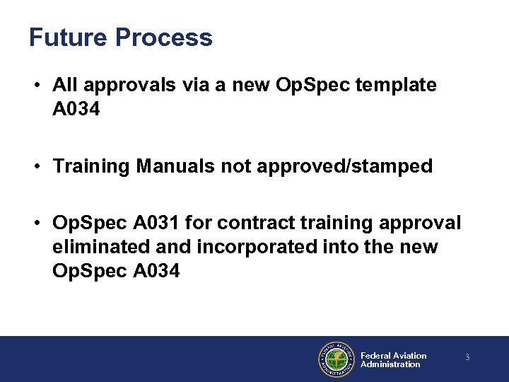 Future Process • All approvals via a new Op. Spec template A 034 •