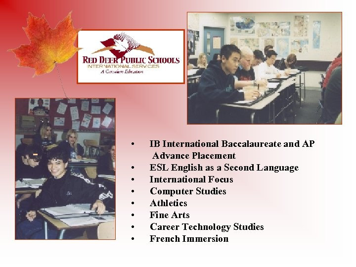 - • • IB International Baccalaureate and AP Advance Placement ESL English as a