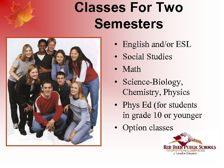 Classes For Two Semesters • • English and/or ESL Social Studies Math Science-Biology, Chemistry,