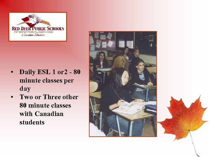• Daily ESL 1 or 2 - 80 minute classes per day •