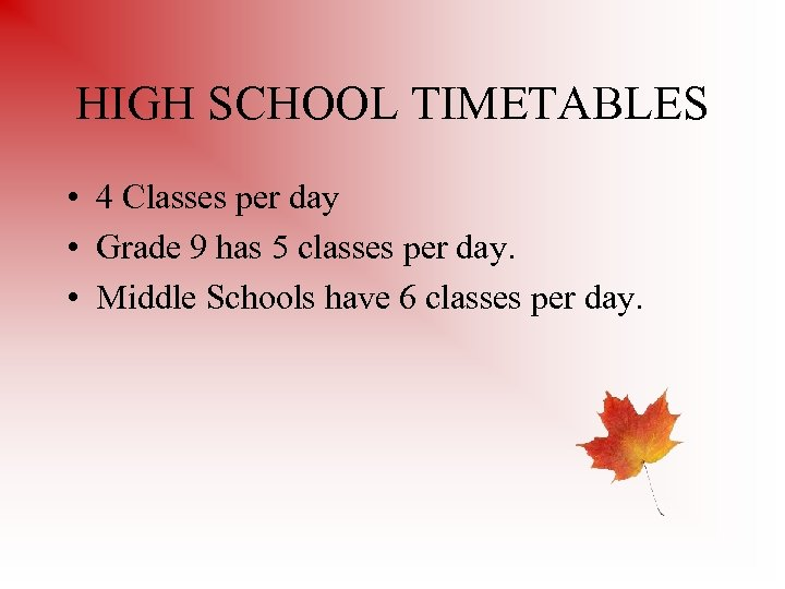 HIGH SCHOOL TIMETABLES • 4 Classes per day • Grade 9 has 5 classes