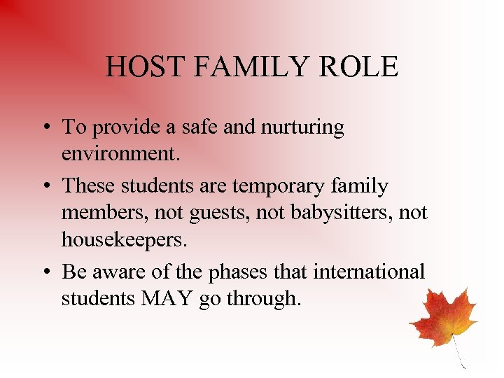 HOST FAMILY ROLE • To provide a safe and nurturing environment. • These students