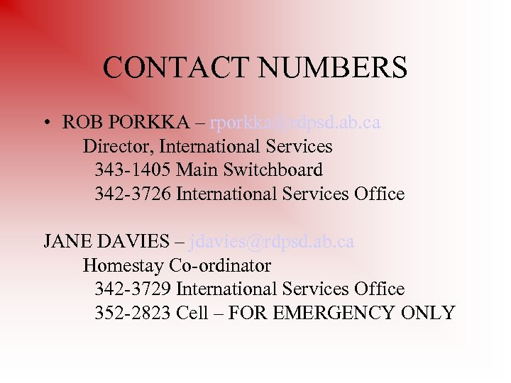 CONTACT NUMBERS • ROB PORKKA – rporkka@rdpsd. ab. ca Director, International Services 343 -1405