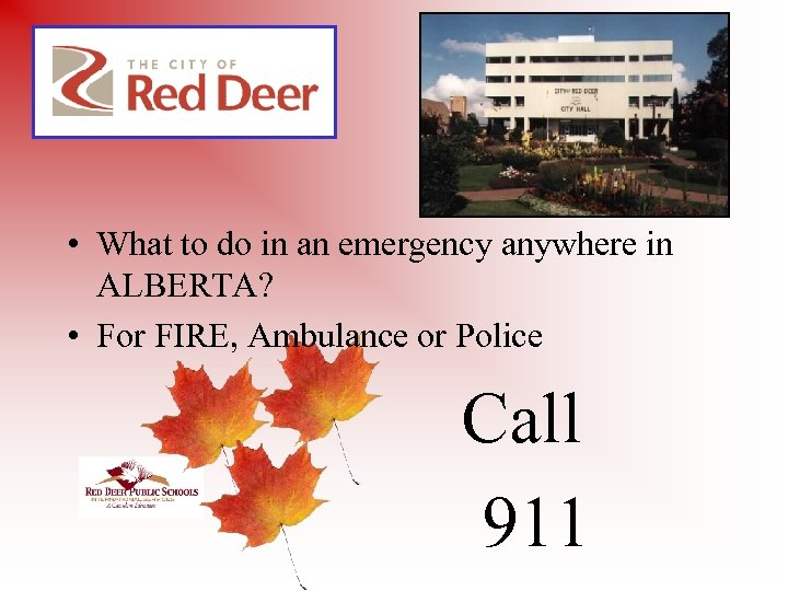 • What to do in an emergency anywhere in ALBERTA? • For FIRE,