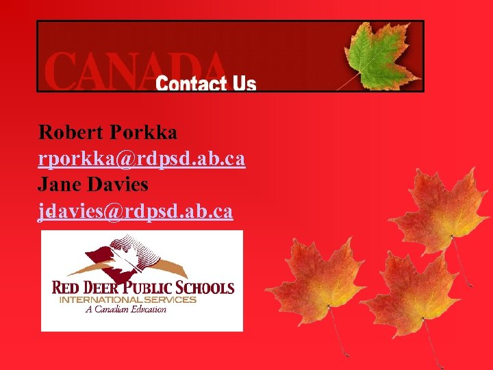 Robert Porkka rporkka@rdpsd. ab. ca Jane Davies jdavies@rdpsd. ab. ca -