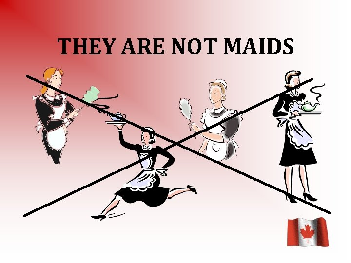 THEY ARE NOT MAIDS
