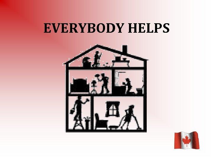 EVERYBODY HELPS