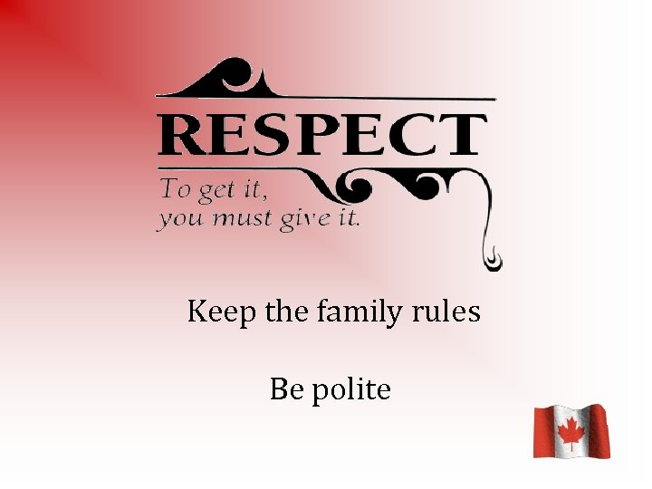 Keep the family rules Be polite