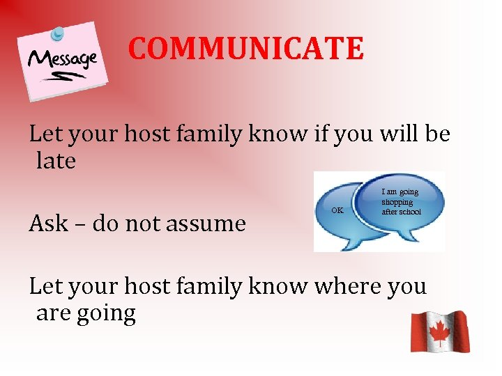 COMMUNICATE Let your host family know if you will be late Ask – do