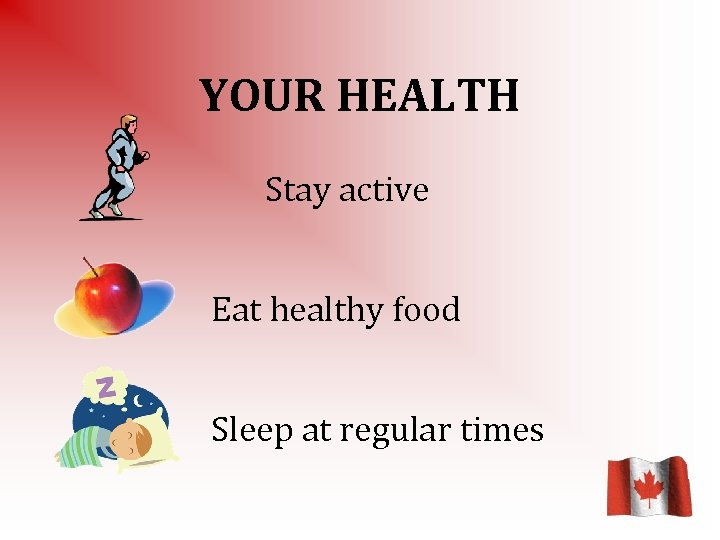 YOUR HEALTH Stay active Eat healthy food Sleep at regular times