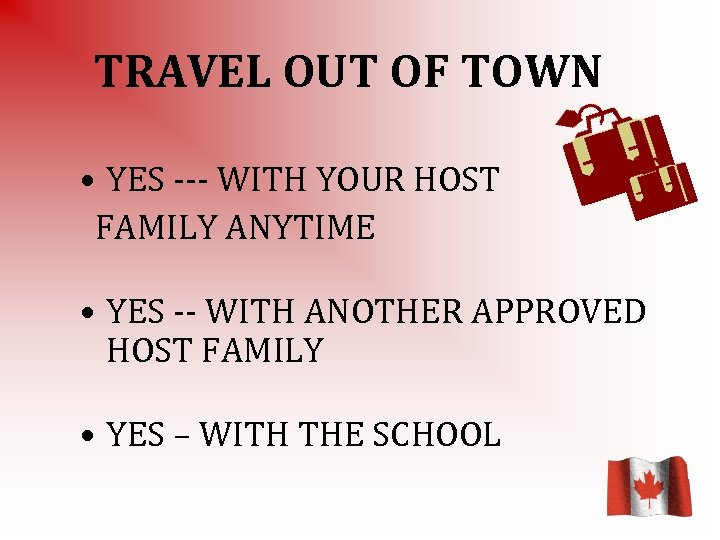 TRAVEL OUT OF TOWN • YES --- WITH YOUR HOST FAMILY ANYTIME • YES