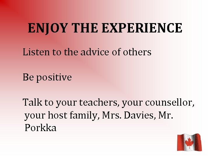 ENJOY THE EXPERIENCE Listen to the advice of others Be positive Talk to your