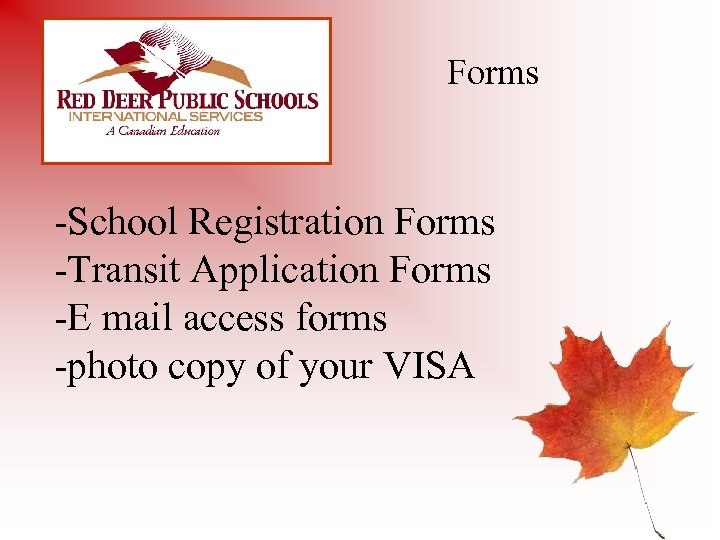 Forms -School Registration Forms -Transit Application Forms -E mail access forms -photo copy of