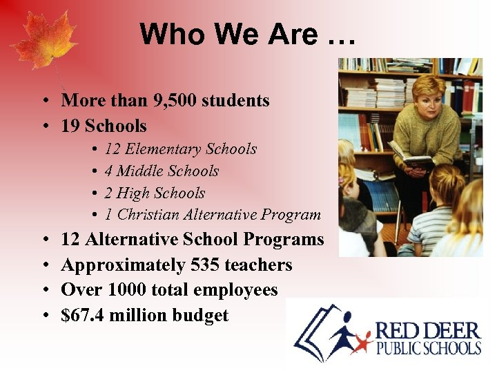 Who We Are … • More than 9, 500 students • 19 Schools •