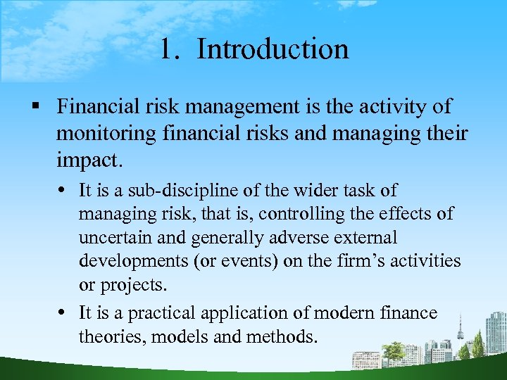 why firms should manage financial risks Financial risk management is the practice of economic value in a firm by using financial instruments to manage exposure to risk: operational risk, credit risk and market risk, foreign exchange risk, shape risk, volatility risk, liquidity risk, inflation risk, business risk, legal risk, reputational risk, sector risk etc similar to general risk.