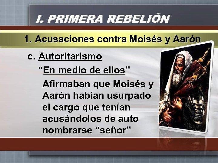 """I. PRIMERA REBELIÓN 1. Acusaciones contra Moisés y Aarón c. Autoritarismo """"En medio de"""