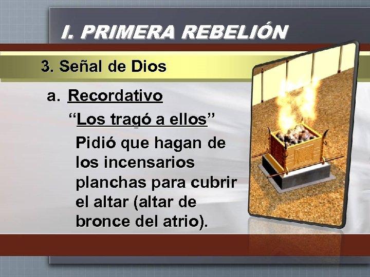 """I. PRIMERA REBELIÓN 3. Señal de Dios a. Recordativo """"Los tragó a ellos"""" Pidió"""
