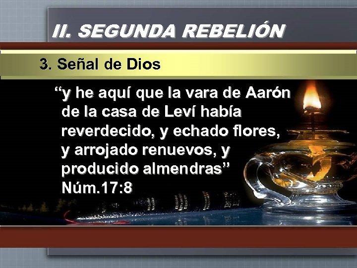 """II. SEGUNDA REBELIÓN 3. Señal de Dios """"y he aquí que la vara de"""