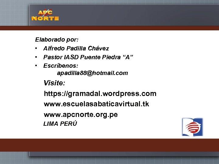 """Elaborado por: • Alfredo Padilla Chávez • Pastor IASD Puente Piedra """"A"""" • Escríbenos:"""