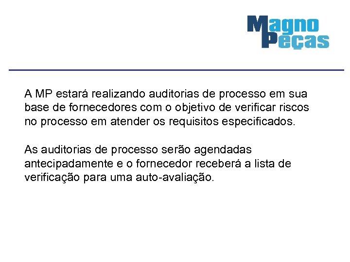 A MP estará realizando auditorias de processo em sua base de fornecedores com o
