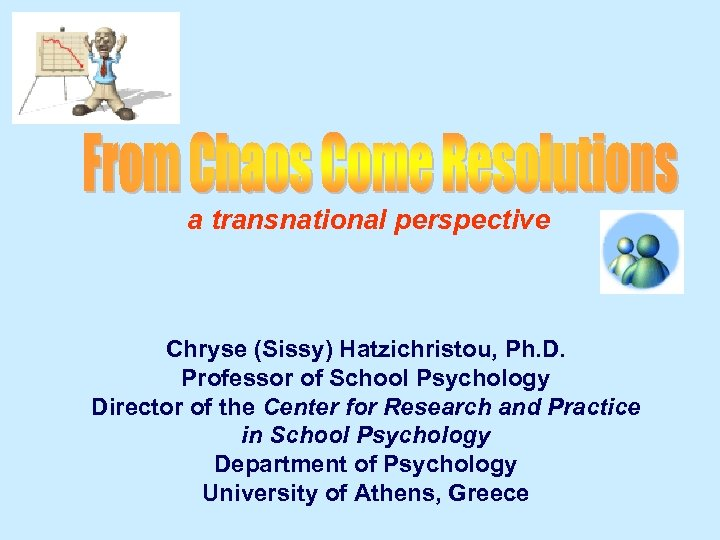 a transnational perspective Chryse (Sissy) Hatzichristou, Ph. D. Professor of School Psychology Director of