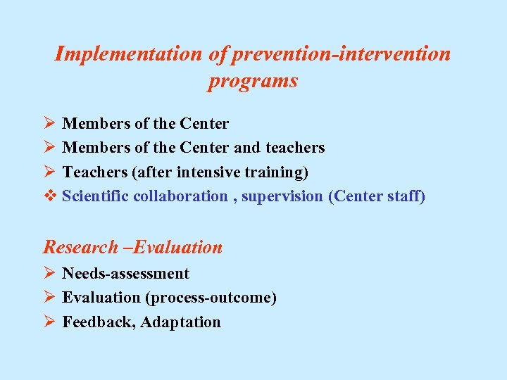 Implementation of prevention-intervention programs Ø Members of the Center and teachers Ø Teachers (after