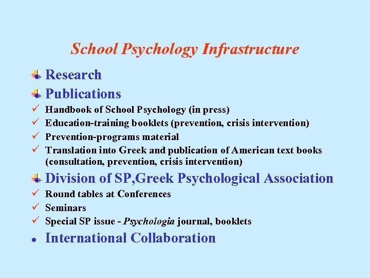 School Psychology Infrastructure Research Publications ü ü Handbook of School Psychology (in press) Education-training