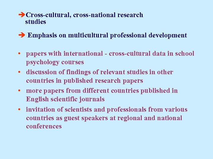 Cross-cultural, cross-national research studies Emphasis on multicultural professional development • papers with international