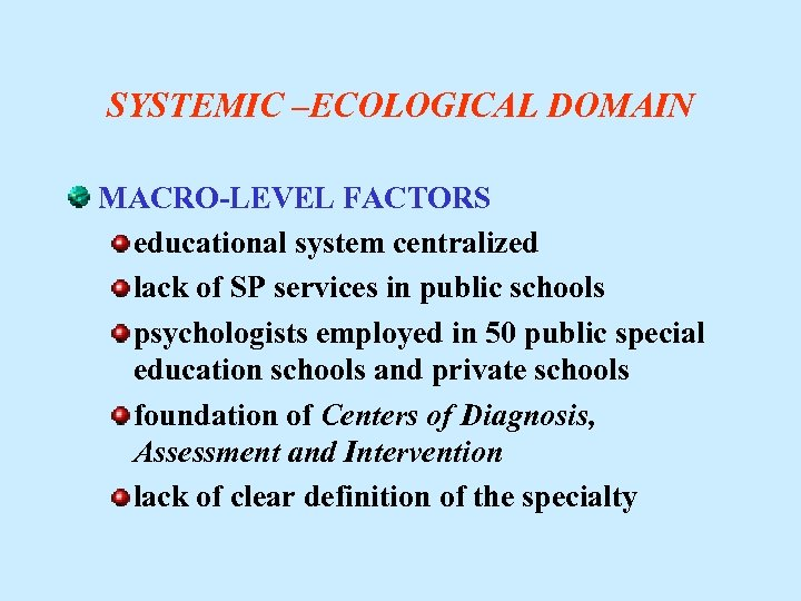 SYSTEMIC –ECOLOGICAL DOMAIN MACRO-LEVEL FACTORS educational system centralized lack of SP services in public