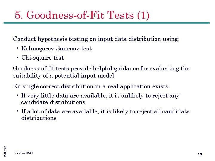 5. Goodness-of-Fit Tests (1) Conduct hypothesis testing on input data distribution using: • Kolmogorov-Smirnov