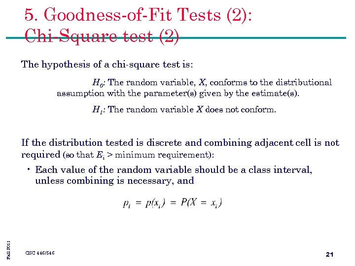 5. Goodness-of-Fit Tests (2): Chi-Square test (2) The hypothesis of a chi-square test is: