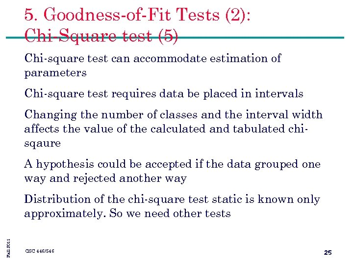 5. Goodness-of-Fit Tests (2): Chi-Square test (5) Chi-square test can accommodate estimation of parameters