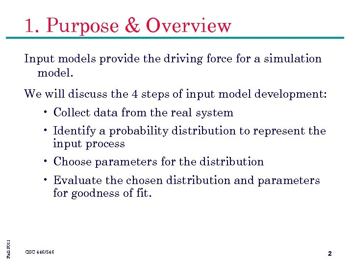 1. Purpose & Overview Input models provide the driving force for a simulation model.