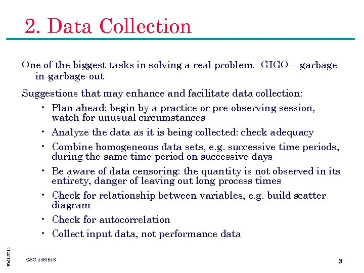 2. Data Collection One of the biggest tasks in solving a real problem. GIGO