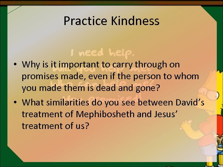 Practice Kindness • Why is it important to carry through on promises made, even