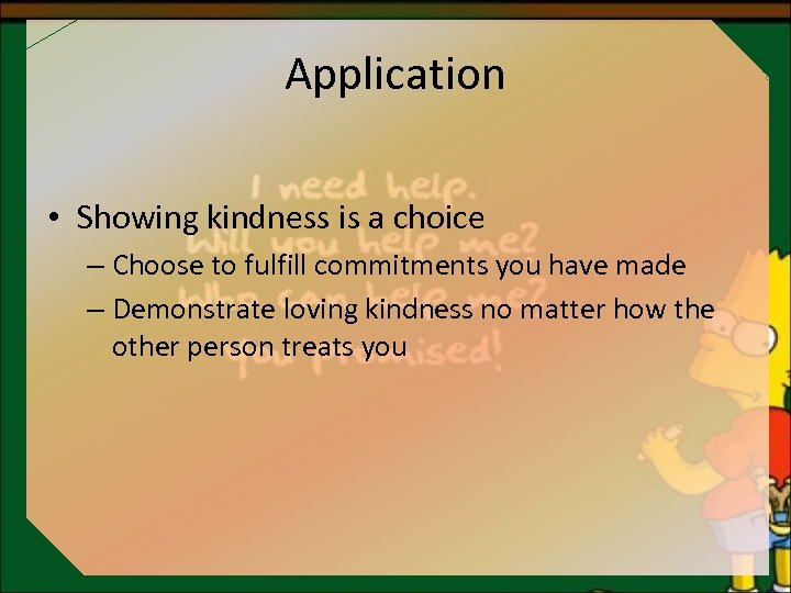 Application • Showing kindness is a choice – Choose to fulfill commitments you have