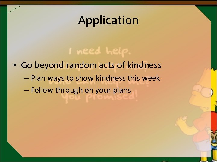 Application • Go beyond random acts of kindness – Plan ways to show kindness