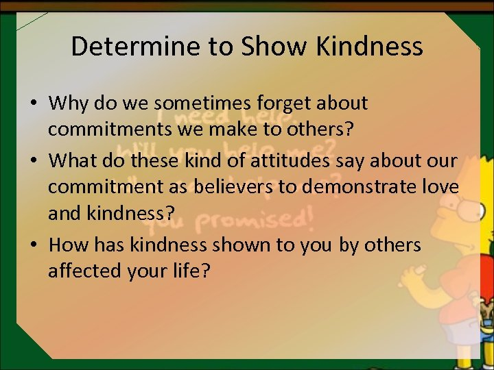 Determine to Show Kindness • Why do we sometimes forget about commitments we make