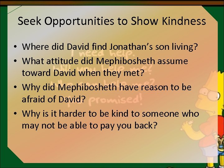 Seek Opportunities to Show Kindness • Where did David find Jonathan's son living? •