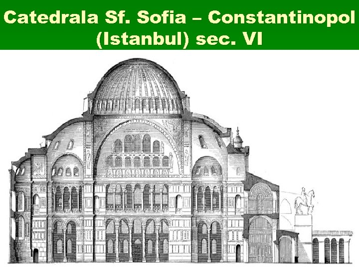 Catedrala Sf. Sofia – Constantinopol (Istanbul) sec. VI