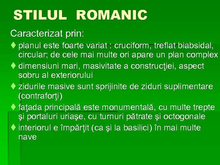 STILUL ROMANIC Caracterizat prin: t planul este foarte variat : cruciform, treflat biabsidal, circular;