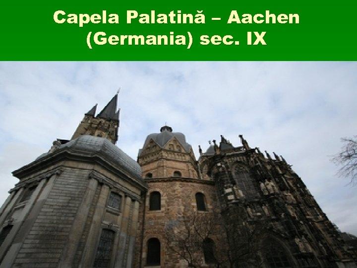 Capela Palatină – Aachen (Germania) sec. IX