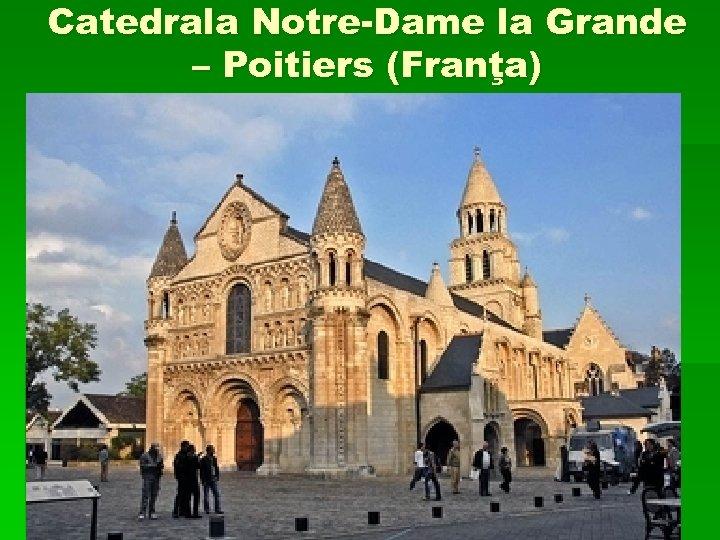 Catedrala Notre-Dame la Grande – Poitiers (Franţa)