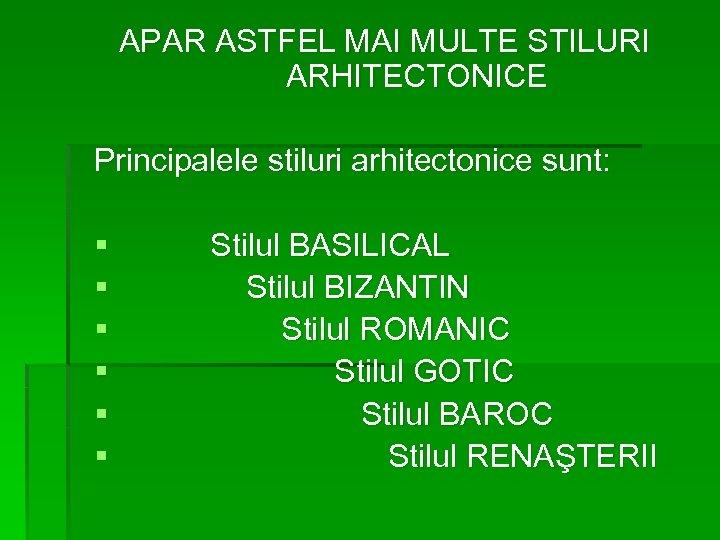 APAR ASTFEL MAI MULTE STILURI ARHITECTONICE Principalele stiluri arhitectonice sunt: § § § Stilul