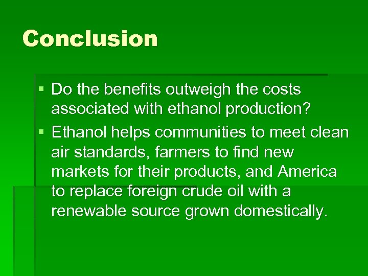 Conclusion § Do the benefits outweigh the costs associated with ethanol production? § Ethanol