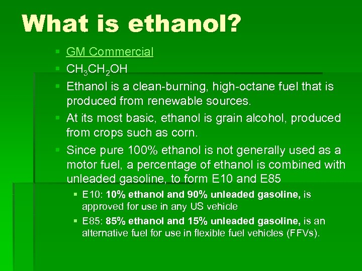 What is ethanol? § GM Commercial § CH 3 CH 2 OH § Ethanol