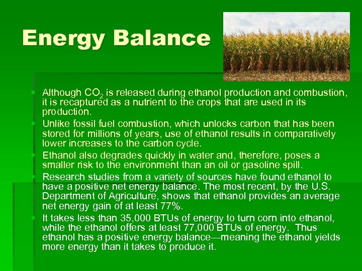 Energy Balance § Although CO 2 is released during ethanol production and combustion, it