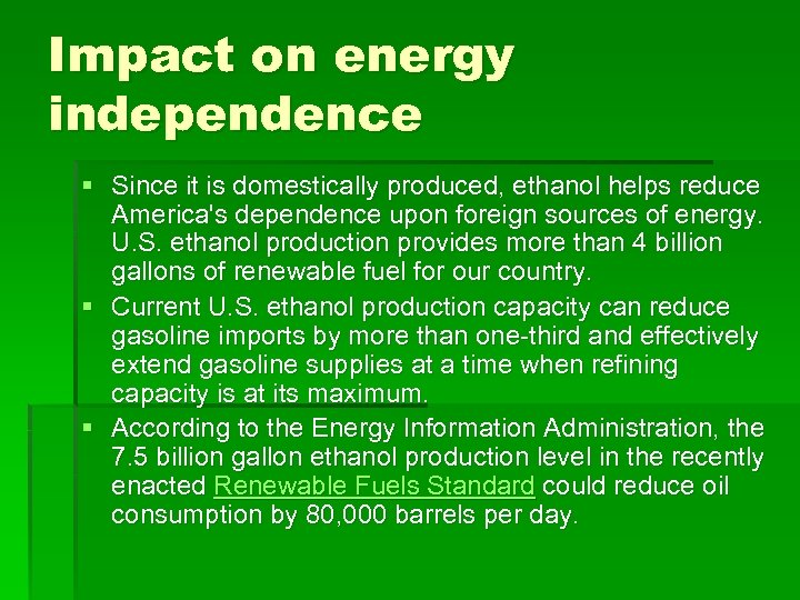 Impact on energy independence § Since it is domestically produced, ethanol helps reduce America's