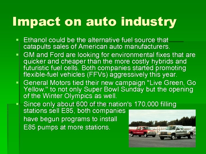 Impact on auto industry § Ethanol could be the alternative fuel source that catapults