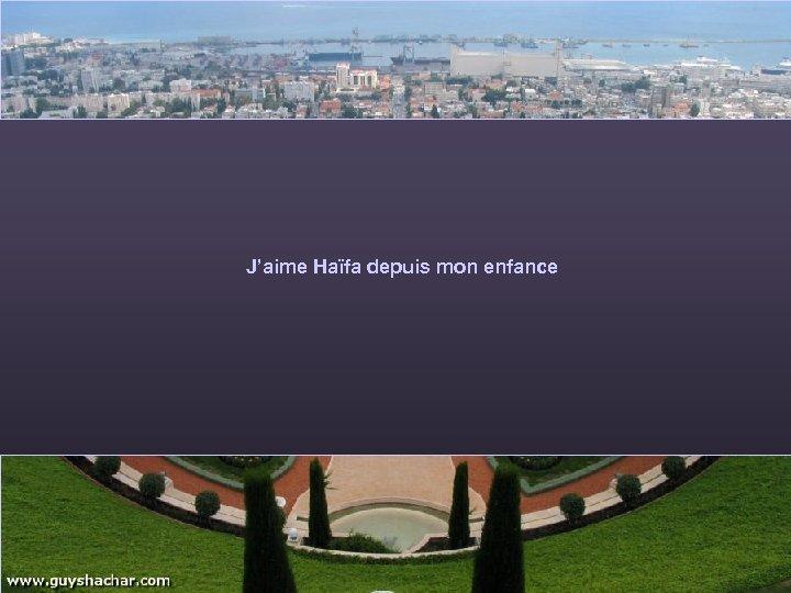 J'aime Haïfa depuis mon enfance
